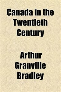 Book Canada In The Twentieth Century by Arthur Granville Bradley
