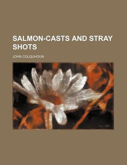 Book Salmon-casts And Stray Shots by John Colquhoun