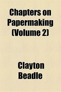 Book Chapters On Papermaking Volume 2 by Clayton Beadle