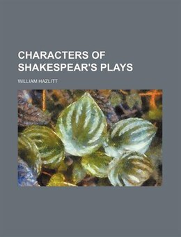 Book Characters of Shakespear's plays by William Hazlitt