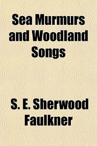 Book Sea Murmurs And Woodland Songs by S. E. Sherwood Faulkner