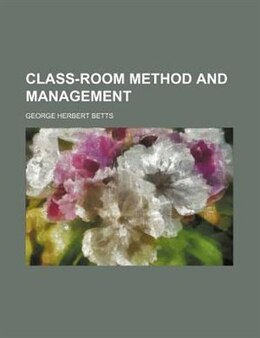 Book Class-room Method And Management by George Herbert Betts