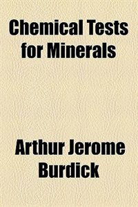 Book Chemical tests for minerals by Arthur Jerome Burdick