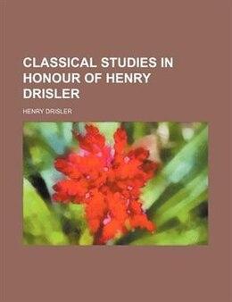 Book Classical studies in honour of Henry Drisler by Henry Drisler