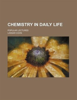 Book Chemistry In Daily Life; Popular Lectures by Lassar Cohn