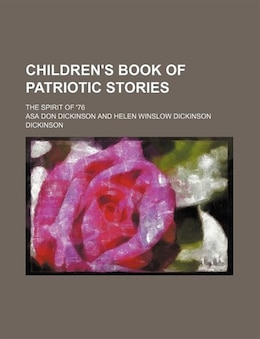 Book Children's Book Of Patriotic Stories; The Spirit Of '76 by Asa Don Dickinson