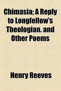 Book Chimasia: a Reply to Longfellow's Theologian by Henry Reeves