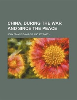 Book China, During The War And Since The Peace by John Francis Davis