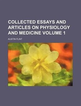 Book Collected Essays And Articles On Physiology And Medicine Volume 1 by Austin Flint
