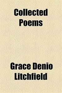 Book Collected Poems by Grace Denio Litchfield