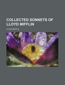 Book Collected sonnets of Lloyd Mifflin by Lloyd Mifflin