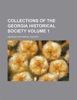 Book Collections Of The Georgia Historical Society Volume 1 by Georgia Historical Society