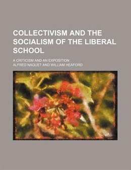 Book Collectivism And The Socialism Of The Liberal School; A Criticism And An Exposition by Alfred Naquet