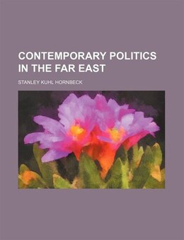 Book Contemporary Politics In The Far East by Stanley Kuhl Hornbeck