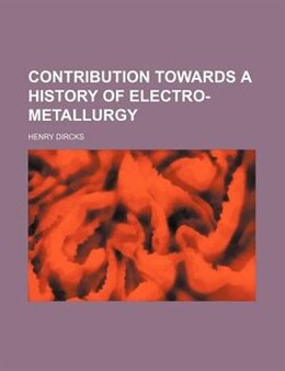 Book Contribution towards a history of electro-metallurgy by Henry Dircks