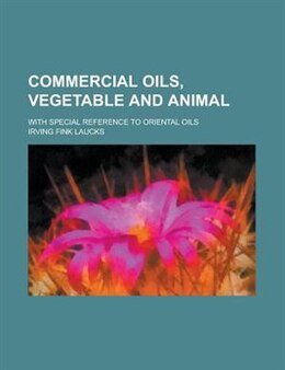 Book Commercial Oils, Vegetable And Animal; With Special Reference To Oriental Oils by Irving Fink Laucks