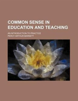 Book Common Sense In Education And Teaching; An Introduction To Practice by Percy Arthur Barnett