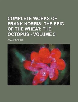 Book The epic of the wheat Volume 5: The epic of the wheat: The octopus by Frank Norris