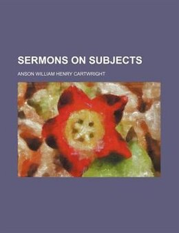 Book Sermons On Subjects by Anson William Henry Cartwright