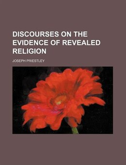 Book Discourses on the evidence of revealed religion by Joseph Priestley
