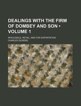 Book Dealings With The Firm Of Dombey And Son (volume 1); Wholesale, Retail, And For Exportation by Charles Dickens
