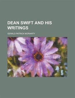 Book Dean Swift And His Writings by Gerald Patrick Moriarty