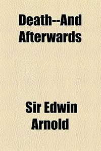 Book Death--and Afterwards by Sir Edwin Arnold