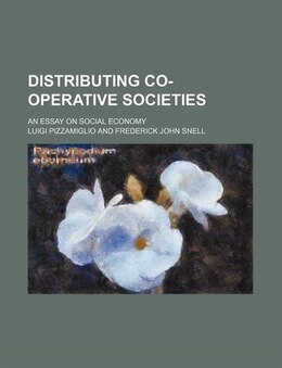 Book Distributing Co-operative Societies; An Essay On Social Economy by Luigi Pizzamiglio