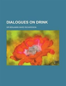 Book Dialogues on drink by Sir Benjamin Ward Richardson