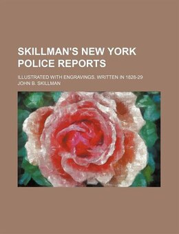 Book Skillman's New York Police Reports; Illustrated With Engravings. Written In 1828-29 by John B. Skillman