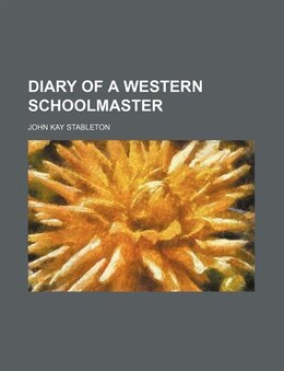 Book Diary of a Western Schoolmaster by John Kay Stableton