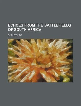 Book Echoes from the Battlefields of South Africa by Dudley Kidd