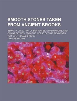 Book Smooth Stones Taken From Ancient Brooks; Being A Collection Of Sentences, Illustrations, And Quaint… by Thomas Brooks