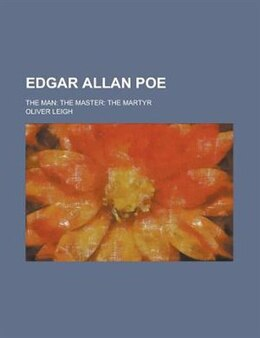 Book Edgar Allan Poe; The Man: The Master: The Martyr by Oliver Herbrand Gordon Leigh