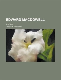 Book Edward Macdowell; A Study by Lawrence Gilman