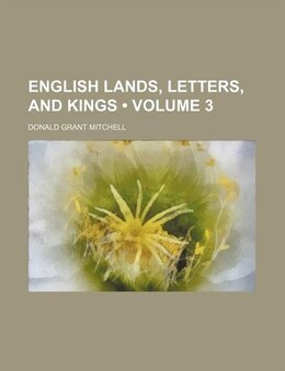 Book English Lands, Letters, And Kings (volume 3) by Donald Grant Mitchell