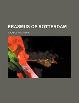 Book Erasmus of Rotterdam by Maurice Wilkinson