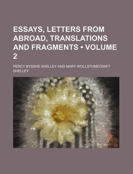 Book Essays, Letters From Abroad, Translations And Fragments (volume 2) by Percy Bysshe Shelley