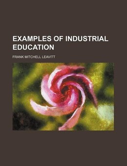 Book Examples of industrial education by Frank Mitchell Leavitt