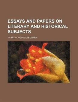 Book Essays and papers on literary and historical subjects by Harry Longueville Jones