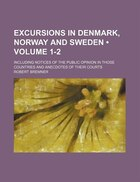 Excursions In Denmark, Norway And Sweden (volume 1-2); Including Notices Of The Public Opinion In…