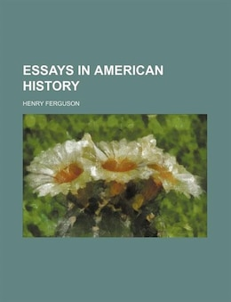 Book Essays in American History by Henry Ferguson