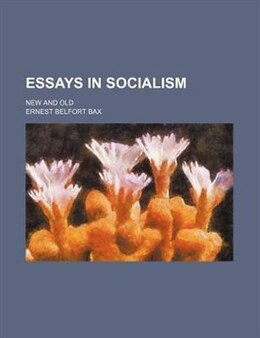 Book Essays In Socialism; New And Old by Ernest Belfort Bax