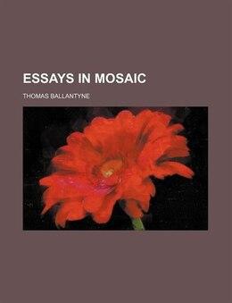 Book Essays in mosaic by Thomas Ballantyne