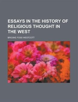 Book Essays In The History Of Religious Thought In The West by Brooke Foss Westcott