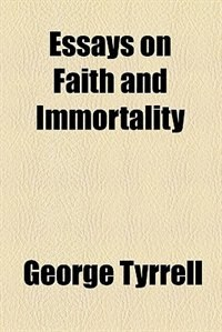Book Essays on Faith and Immortality by George Tyrrell