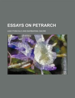 Book Essays on Petrarch by Ugo Foscolo