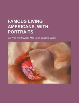 Book Famous Living Americans, with Portraits by Mary Griffin Webb