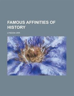 Book Famous affinities of history by Lyndon Orr