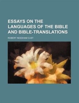 Book Essays on the languages of the Bible and Bible-translations by Robert Needham Cust